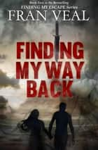 Finding My Way Back (Finding My Escape Series - Book 2) ebook by Fran Veal
