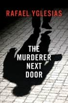 The Murderer Next Door E-bok by Rafael Yglesias