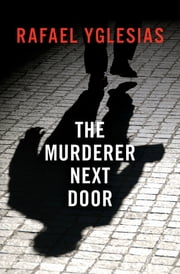 The Murderer Next Door ebook by Rafael Yglesias