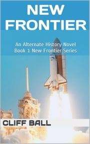 New Frontier: An Alternate History Novel - New Frontier, #1 ebook by Cliff Ball