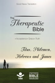 The Therapeutic Bible – Titus, Philemon, Hebrews and James - Acceptance • Grace • Truth ebook by Sociedade Bíblica do Brasil,Karl Heinz Kepler,Matthew Louis Rehbein,Jairo Miranda