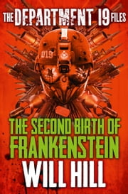 The Department 19 Files: The Second Birth of Frankenstein (Department 19) ebook by Will Hill