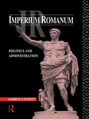 Imperium Romanum - Politics and Administration ebook by Andrew Lintott