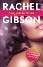 Zwijgen is zilver ebook by Rachel Gibson, Corry van Bree