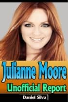 Julianne Moore – Unofficial Report ebook by Daniel Silva