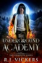 The Underground Academy - The Complete Series ebook by R.J. Vickers
