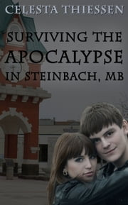 Surviving the Apocalypse in Steinbach, MB ebook by Celesta Thiessen