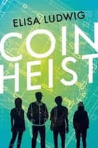 Coin Heist eBook by Elisa Ludwig