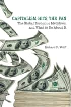 Capitalism Hits the Fan ebook by Richard D. Wolff