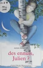 Des Ennuis, Julien ? ebook by Anne Pierjean