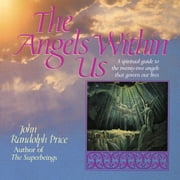 Angels Within Us - A Spiritual Guide to the Twenty-Two Angels That Govern Our Everyday Lives ebook by John Randolph Price