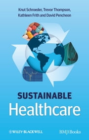 Sustainable Healthcare ebook by Knut Schroeder,Trevor Thompson,Kathleen Frith,David Pencheon