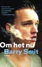 Om het nu ebook by Barry Smit