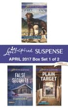 Harlequin Love Inspired Suspense April 2017 - Box Set 1 of 2 - Guardian\False Security\Plain Target ebook by Terri Reed, Elizabeth Goddard, Dana R. Lynn