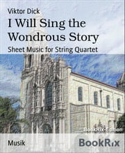 I Will Sing the Wondrous Story - Sheet Music for String Quartet ebook by Viktor Dick