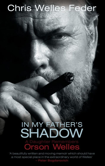 In My Father's Shadow - A Daughter Remembers Orson Welles ebook by Chris Welles Feder