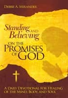 Standing and Believing on the Promises of God ebook by Debbie A. Mirander