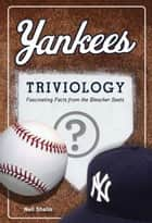 Yankees Triviology ebook by Neil Shalin