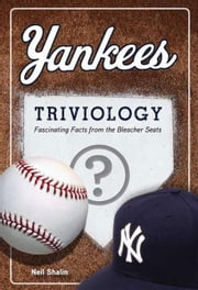 Yankees Triviology - Fascinating Facts from the Bleacher Seats ebook by Neil Shalin