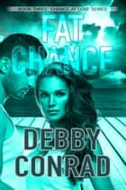 Fat Chance - Chance at Love, #3 ebook by DEBBY CONRAD