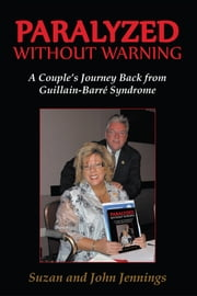 Paralyzed Without Warning - A Couple's Journey Back from Guillain-Barré Syndrome ebook by Suzan and John Jennings