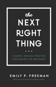 The Next Right Thing - A Simple, Soulful Practice for Making Life Decisions ebook by Emily P. Freeman