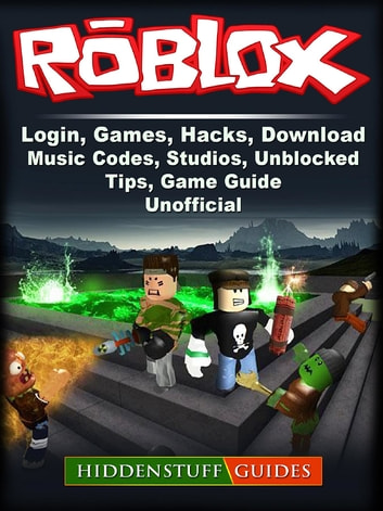 Roblox, Login, Games, Hacks, Download, Music, Codes, Studios, Unblocked, Tips, Game Guide Unofficial ebook by Hiddenstuff Guides
