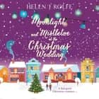 Moonlight and Mistletoe at the Christmas Wedding audiobook by Helen J. Rolfe