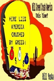 Will Greed Crush America … This Time? ebook by Bill Yuska