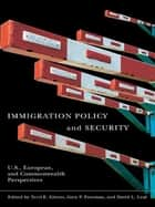 Immigration Policy and Security - U.S., European, and Commonwealth Perspectives ebook by Terri Givens, Gary P. Freeman, David L. Leal