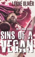 Sins of a Vegan - The Alcrest Stories ebook by Lorne Oliver
