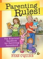 Parenting Rules! - The Hilarious Handbook for Surviving Parenthood ebook by Ryan O'Quinn