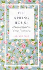 The Spring House ebook by Alison May