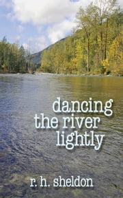 Dancing the RIver Lightly ebook by R. H. Sheldon