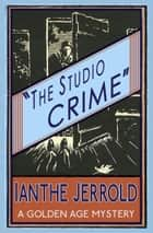 The Studio Crime - A Golden Age Mystery 電子書 by Ianthe Jerrold