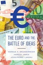 The Euro and the Battle of Ideas ebook by Markus K. Brunnermeier, Harold James, Jean-Pierre Landau