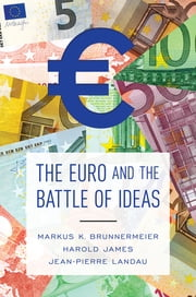 The Euro and the Battle of Ideas ebook by Markus K. Brunnermeier,Harold James,Jean-Pierre Landau