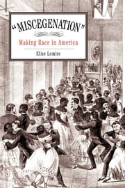 """Miscegenation"": Making Race in America ebook by Lemire, Elise"
