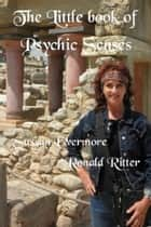 The Little book of Psychic Senses ebook by Sussan Evermore, Ronald Ritter
