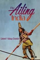The Ailing India ebook by Colonel Y Udaya Chandar
