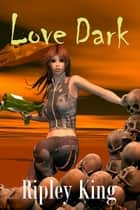 Love Dark ebook by Ripley King