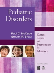 Pediatric Disorders - Current Topics and Interventions for Educators ebook by Dr. Paul C. McCabe,Steven R. Shaw