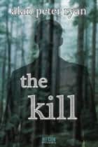 The Kill ebook by Alan Peter Ryan