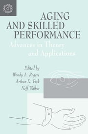 Aging and Skilled Performance - Advances in Theory and Applications ebook by Wendy A. Rogers,Arthur D. Fisk,Neff Walker