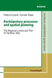 Participatory processes and spatial planning. The Regional Landscape Plan of Sardinia, Italy - The Regional Landscape Plan of Sardinia, Italy ebook by Federica Leone,Corrado Zoppi