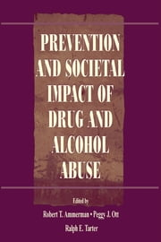 Prevention and Societal Impact of Drug and Alcohol Abuse ebook by Tarter, Robert T.