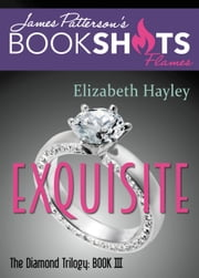 Exquisite - The Diamond Trilogy, Book III ebook by Elizabeth Hayley, James Patterson