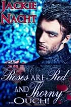 Roses are Red and Thorny...Ouch! - Book 11 ebook by Jackie Nacht