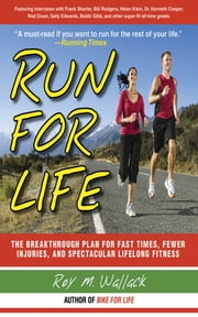 Run for Life - The Anti-Aging, Anti-Injury, Super-Fitness Plan to Keep You Running to 100 ebook by Roy M. Wallack