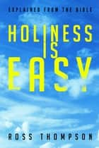Holiness Is Easy ebook by Ross Thompson